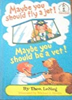 Maybe You Should Fly a Jet! Maybe You Should Be a Vet! (I Can Read It All By Myself Beginner Books)