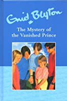 The Mystery of the Vanished Prince (The Five Find-Outers, #9)