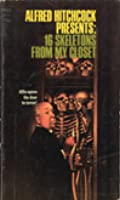 Alfred Hitchcock Presents:  Sixteen Skeletons From My Closet