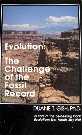 Evolution: The Challenge of the Fossil Record Duane T. Gish
