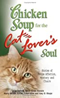 Chicken Soup for the Cat Lover's Soul: Stories of Feline Affection Mystery and Charm