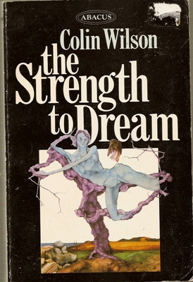 The Strength to Dream: Literature and the Imagination Colin Wilson
