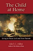 The Child at Home: Living to Please God and Your Parents