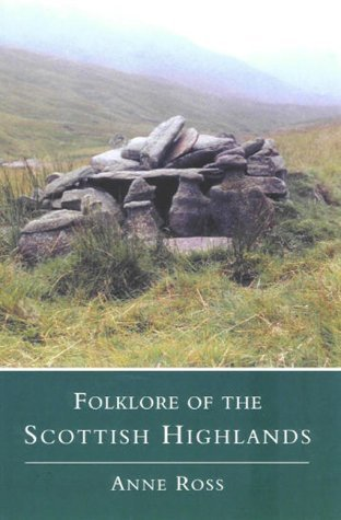 Folklore of the Scottish Highlands Anne Ross