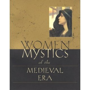 Women Mystics Of The Medieval Era: An Anthology  by  Thierry Gosset