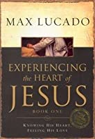 Experiencing the Heart of Jesus: Knowing His Heart, Feeling His Love (Book 1)