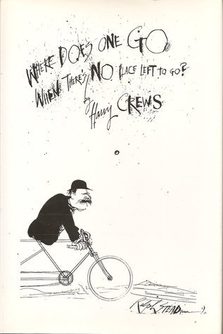 Where Does One Go When Theres No Place Left to Go?  by  Harry Crews