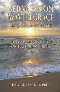 Sermons on Wave II Grace The Past, Present, and Future Spiritual Position of the Jew  by  Eric M. Mackey