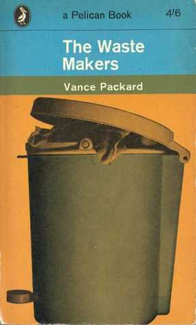 The Waste Makers Vance Packard