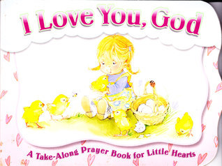 I Love You, God - A Take Along Prayer Book for Little Hearts  by  the Livingstone Corporation