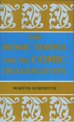 The Ironic Temper and the Comic Imagination Morton Gurewitch