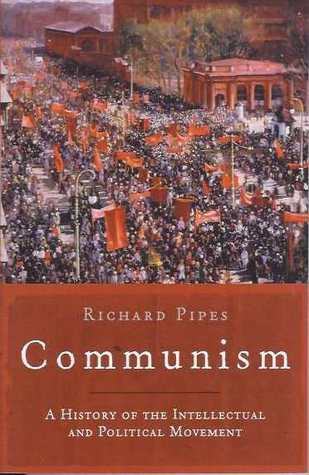 Communism - A History of the Intellectual and Political Movement Richard Pipes