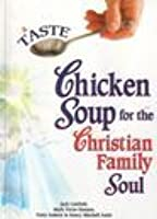 A Taste Of Chicken Soup For The Christian Family Soul (Chicken Soup)