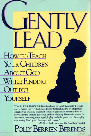 Gently Lead: How to Teach Your Children about God While Finding Out for Yourself  by  Polly Berrien Berends