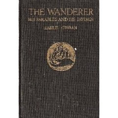 The Wanderer: His Parables and Sayings  by  Kahlil Gibran