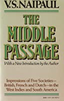 The Middle Passage: Impressions of Five Societies - British, French and Dutch - in the West Indies and South America