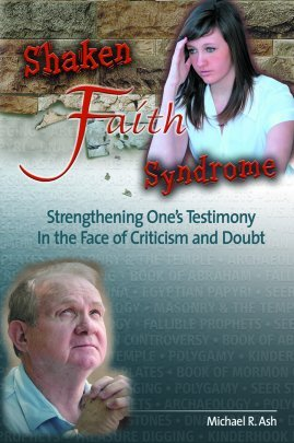 Shaken Faith Syndrome: Strengthening Ones Testimony In The Face Of Criticism And Doubt Michael R. Ash