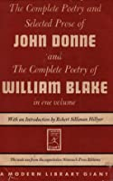 The Complete Poetry and Selected Prose of John Donne and the Complete Poetry of William Blake in One Volume