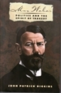 Max Weber: Politics And The Spirit Of Tragedy  by  John Patrick Diggins