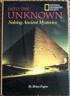 Into the Unknown: Solving Ancient Mysteries Brian M. Fagan