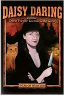 Daisy Daring and the Quest for the Loomis Gang Gold  by  Dennis Webster