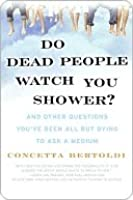 Do Dead People Watch You Shower?
