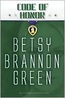 Code of Honor (Duty Series, #3)  by  Betsy Brannon Green