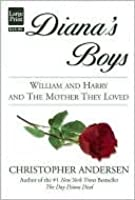 Dianas Boys: William and Harry and the Mother they Loved