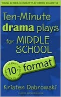 Ten-Minute Drama Plays for Middle School/10+ Format Volume 7  by  Kristen Dabrowski