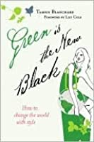 Green is the New Black: How to Change the World with Style