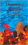 Dreaming Of Heaven And Hell: Facts...Faith...Or Fiction? Daniel L. Roumain