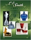 L E Smith Glass Company: The First One Hundred Years Tom Felt