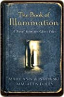 The Book of Illumination: A Novel from the Ghost Files