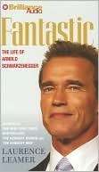 Fantastic: The Life of Arnold Schwarzenegger Laurence Leamer