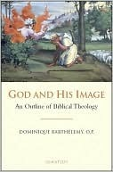 God and His Image: An Outline of Biblical Theology  by  Dominique Barthélemy