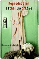 Reproduction Is the Flaw of Love Lauren Grodstein
