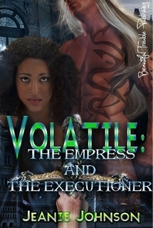 Volatile: The Empress and the Executioner (OtherWorldly #1) Jeanie Johnson