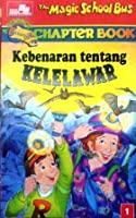 Kebenaran tentang Kelelawar (The Magic School Bus Science Chapter Book, #1)