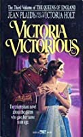 Victoria Victorious (Queens of England, #3)