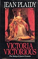 Victoria Victorious: The Story of Queen Victoria (Queens of England, #3)