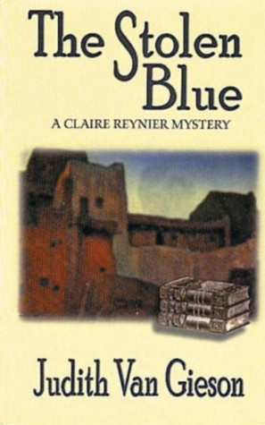 The Stolen Blue (Claire Reynier, #1)  by  Judith Van Gieson