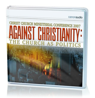 Against Christianity: The Church as Politics  by  Peter J. Leithart