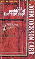 The Problem of the Wire Cage (Dr. Gideon Fell, #11)