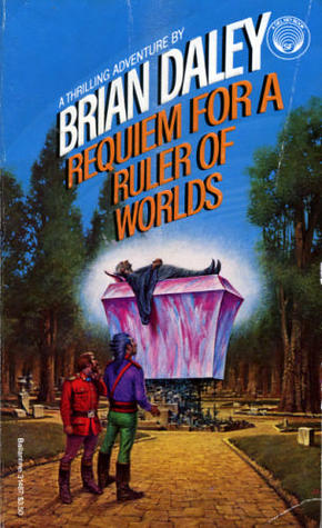Requiem for a Ruler of Worlds (Alacrity FitzHugh & Hobart Floyt, #1)  by  Brian Daley