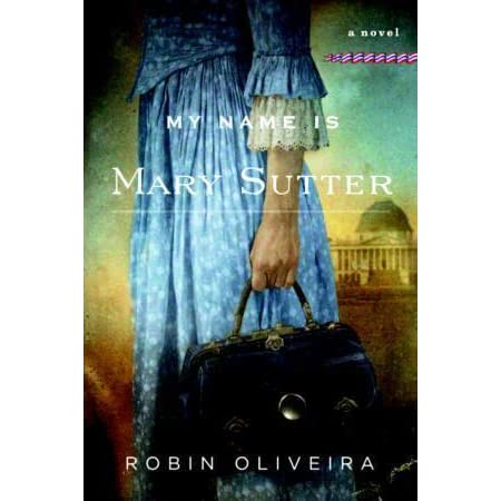 "my name is mary sutter by Set in upstate new york in the 1870s, it's a sequel to oliveira's ""my name is mary  sutter"" (though it works fine as a stand-alone) sutter is a."