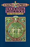 Occidental Mythology (The Masks of God, #3)