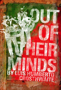 Out of Their Minds: The Incredible and (Sometimes) Sad Story of Ramon and Cornelio Luis Humberto Crosthwaite