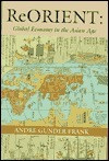 ReORIENT: Global Economy in the Asian Age André Gunder Frank