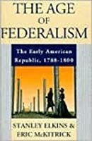 The Age of Federalism - The Early American Republic, 1788 - 1800