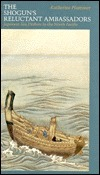 Shoguns Reluctant Ambassadors: Japanese Sea Drifters in the North Pacific  by  Katherine Plummer
